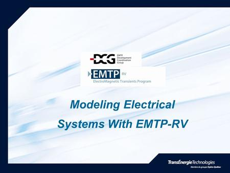 Modeling Electrical Systems With EMTP-RV. EMTP-RV Package includes: - EMTP-RV, the Engine; - EMTPWorks, the GUI; - ScopeView, the Output Processor.