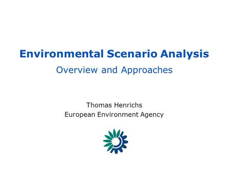 EEA - Reporting on the state of, trends in and prospects of the enviroment SCENARIOS 1 - [THE] – GECAFS Scenario Workshop Environmental Scenario Analysis.