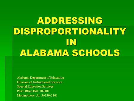 ADDRESSING DISPROPORTIONALITY IN ALABAMA SCHOOLS Alabama Department of Education Division of Instructional Services Special Education Services Post Office.