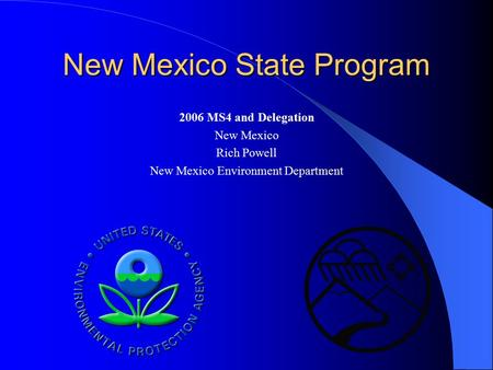New Mexico State Program 2006 MS4 and Delegation New Mexico Rich Powell New Mexico Environment Department.