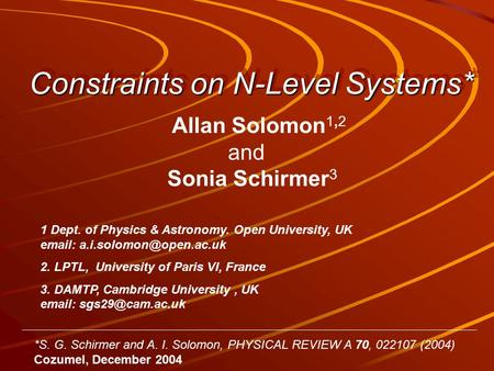 Constraints on N-Level Systems* Allan Solomon 1,2 and Sonia Schirmer 3 1 Dept. of Physics & Astronomy. Open University, UK