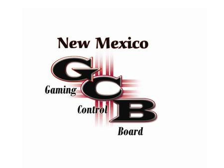 NAGRA 2006 Scottsdale, AZ The New Mexico Model NEW MEXICO GAMING CONTROL BOARD  Established By Statute In 1997 Agreed Upon Relationship Between Compacts.