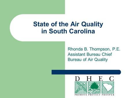 State of the Air Quality in South Carolina Rhonda B. Thompson, P.E. Assistant Bureau Chief Bureau of Air Quality.