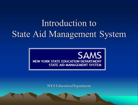 Introduction to State Aid Management System NYS Education Department.