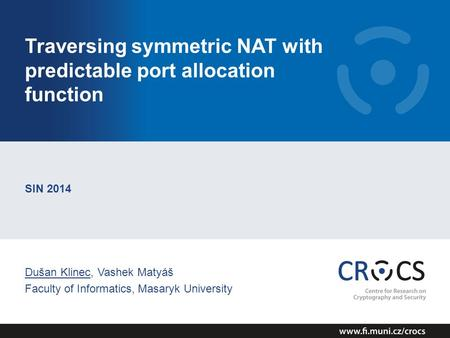 Traversing symmetric NAT with predictable port allocation function SIN 2014 Dušan Klinec, Vashek Matyáš Faculty of Informatics, Masaryk University.