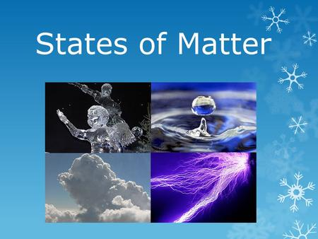 States of Matter. First, what do we know about matter already?