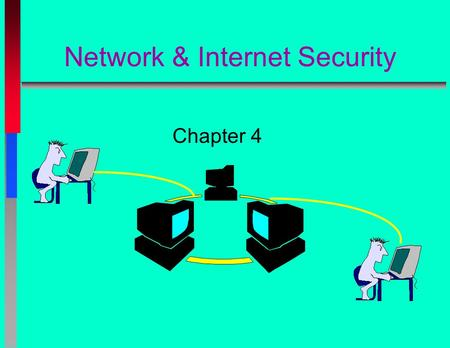 Network & Internet Security Chapter 4. Information Technology Helps to produce, manipulate, store, communicate, and/or disseminate information Consists.