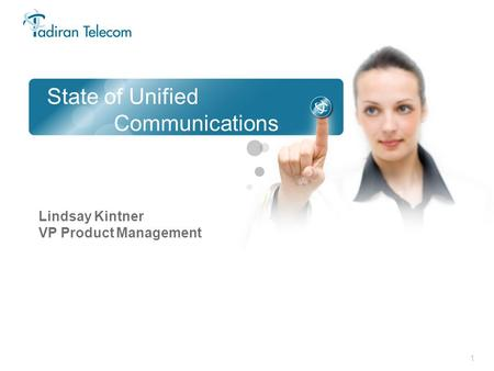 State of Unified Communications Lindsay Kintner VP Product Management.
