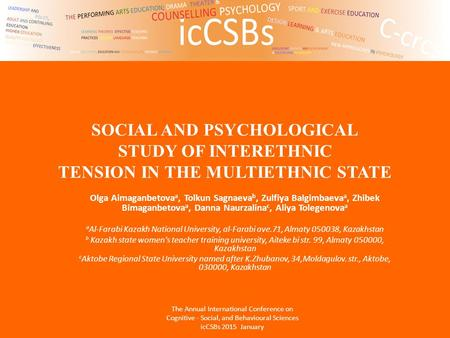 SOCIAL AND PSYCHOLOGICAL STUDY OF INTERETHNIC TENSION IN THE MULTIETHNIC STATE Olga Aimaganbetova a, Tolkun Sagnaeva b, Zulfiya Balgimbaeva a, Zhibek Bimaganbetova.