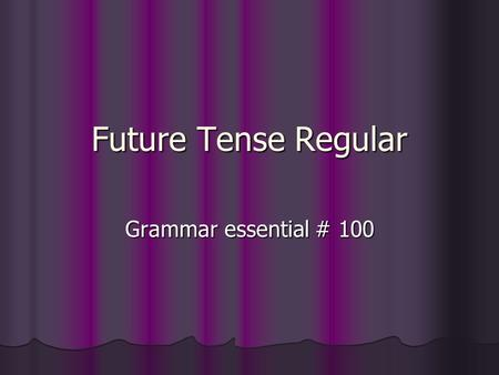 "Future Tense Regular Grammar essential # 100. Future Tense Regular When using this you are saying ""will+verb"" When using this you are saying ""will+verb"""
