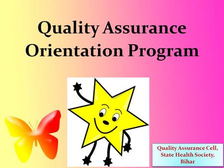 Quality Assurance Orientation Program Quality Assurance Cell, State Health Society, Bihar Quality Assurance Cell, State Health Society, Bihar.