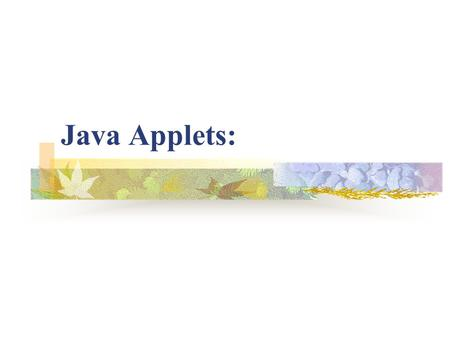 Java Applets:. How Applets differ from application?: They do not use main method but init(), start() and paint() methods of the applet class They can.