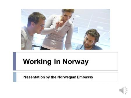 Working in Norway Presentation by the Norwegian Embassy.
