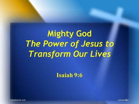 Mighty God The Power of Jesus to Transform Our Lives Isaiah 9:6.