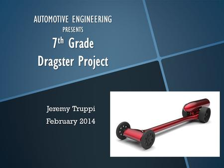 AUTOMOTIVE ENGINEERING PRESENTS 7th Grade Dragster Project