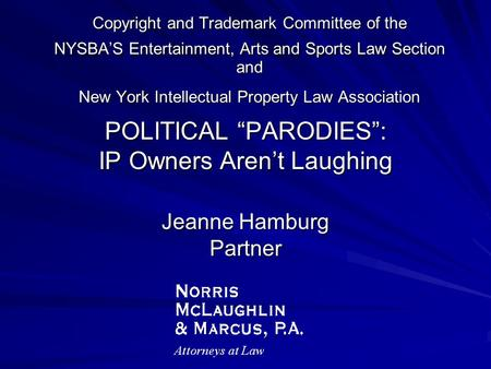 "POLITICAL ""PARODIES"": IP Owners Aren't Laughing Jeanne Hamburg Partner"
