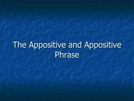 The Appositive and Appositive Phrase. Review of SENTENCES What is a sentence? What is a sentence? A complete sentence expresses a complete thought; it.