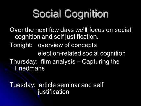 Social Cognition Over the next few days we'll focus on social cognition and self justification. Tonight: overview of concepts election-related social cognition.