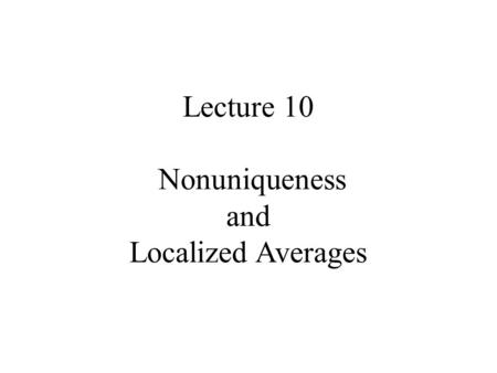 Lecture 10 Nonuniqueness and Localized Averages. Syllabus Lecture 01Describing Inverse Problems Lecture 02Probability and Measurement Error, Part 1 Lecture.