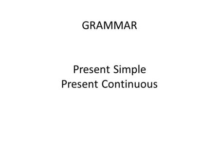 GRAMMAR Present Simple Present Continuous. Present Simple I work don't work do you work? You work We work They work He/ she / it works doesn't work Does.
