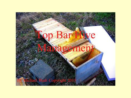 Top Bar Hive Management ? By Michael Bush Copyright 2015.