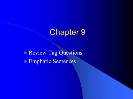 Chapter 9 Review Tag Questions Emphatic Sentences.
