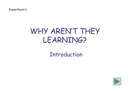 WHY AREN'T THEY LEARNING? Introduction PowerPoint 1.