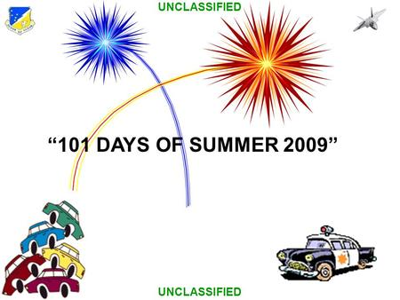"UNCLASSIFIED ""101 DAYS OF SUMMER 2009"". UNCLASSIFIED During the past 10 years, about a third of the injuries associated with fireworks have been caused."