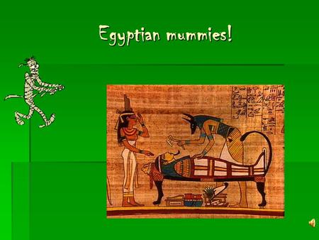 Egyptian mummies!.
