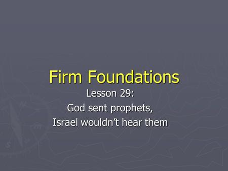 Firm Foundations Lesson 29: God sent prophets, Israel wouldn't hear them.