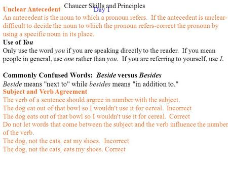 Chaucer Skills and Principles Day 1 Unclear Antecedent An antecedent is the noun to which a pronoun refers. If the antecedent is unclear- difficult to.