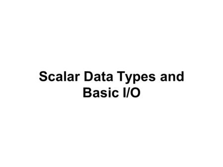Scalar Data Types and Basic I/O. Variables in Perl You DO NOT have to declare variables in Perl. –Unless you force it to force you to declare variables.