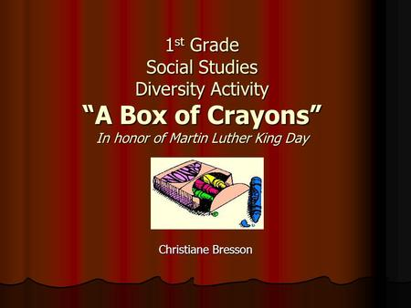 "1 st Grade Social Studies Diversity Activity ""A Box of Crayons"" In honor of Martin Luther King Day Christiane Bresson."