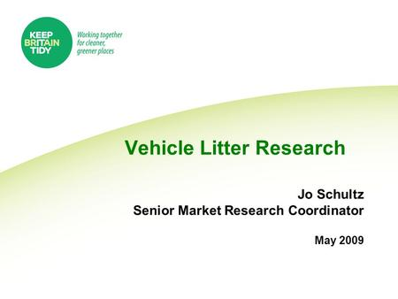 Vehicle Litter Research Jo Schultz Senior Market Research Coordinator May 2009.