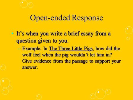 Open-ended Response It's when you write a brief essay from a question given to you.It's when you write a brief essay from a question given to you. –Example:
