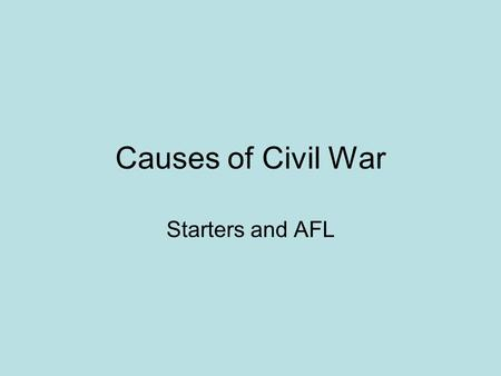 Causes of Civil War Starters and AFL. Charles I & Parliament Put these in the right order Charles became king & married a French Catholic princess. A.