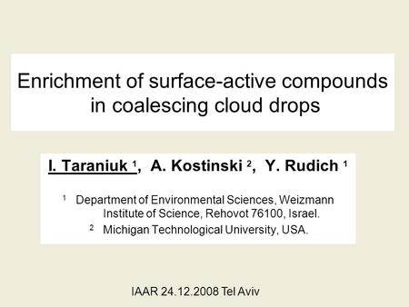 Enrichment of surface-active compounds in coalescing cloud drops I. Taraniuk 1, A. Kostinski 2, Y. Rudich 1 1 Department of Environmental Sciences, Weizmann.