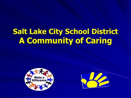 Salt Lake City School District A Community of Caring.