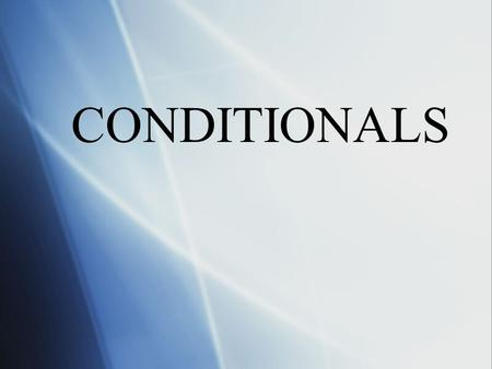 CONDITIONALS. WHAT ARE CONDITONALS? A way of expressing possible or hypothetical situations WHEN? If or Unless WHAT DO ALL CONDITIONAL CLAUSES INCLUDE?