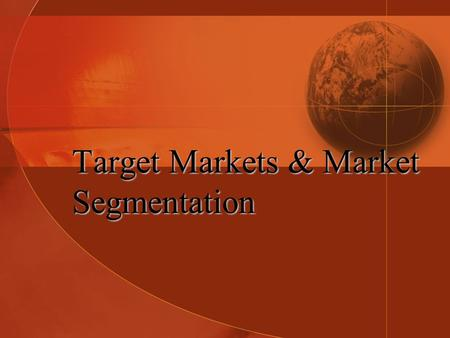 Target Markets & Market Segmentation. What is a Market? A market is all customers who share common needs and wants and who have the ability and willingness.