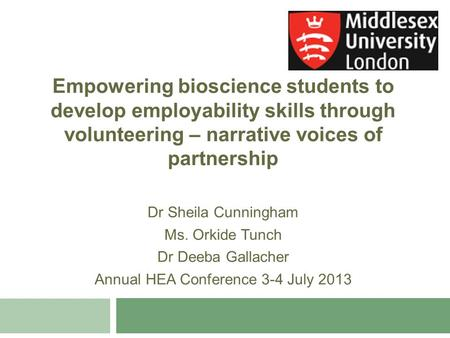 Empowering bioscience students to develop employability skills through volunteering – narrative voices of partnership Dr Sheila Cunningham Ms. Orkide Tunch.