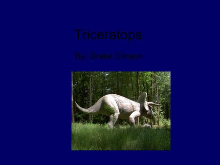 Triceratops By: Drake Stinson. Habitat Triceratops lived in Wyoming, Montana, Saskatchewan, and Alberta. No one knows what it's habitat looked like.