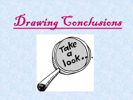 Drawing Conclusions Authors don't always tell you everything. They may give you a few details about what happens in the story or about the characters.