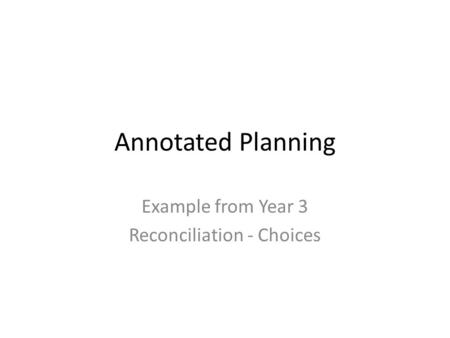 Annotated Planning Example from Year 3 Reconciliation - Choices.