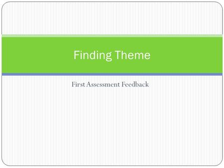 "First Assessment Feedback Finding Theme. Theme Statements: Strong examples ""In Harper Lee's To Kill a Mockingbird, one theme is how curiosity can combine."