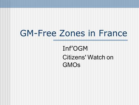 GM-Free Zones in France Inf'OGM Citizens' Watch on GMOs.