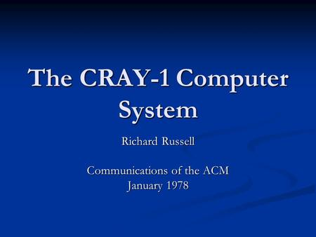 The CRAY-1 Computer System Richard Russell Communications of the ACM January 1978.