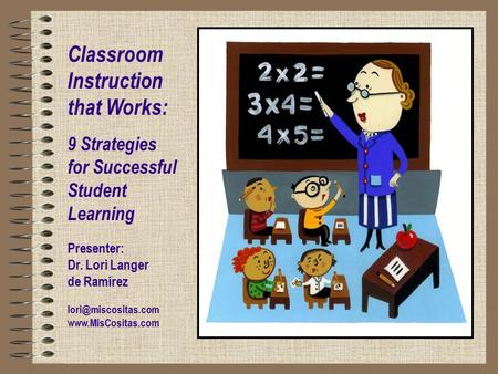 Classroom Instruction that Works: 9 Strategies for Successful Student Learning Presenter: Dr. Lori Langer de Ramírez