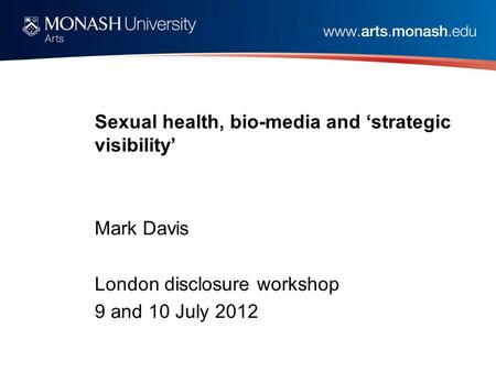 Sexual health, bio-media and 'strategic visibility' Mark Davis London disclosure workshop 9 and 10 July 2012.