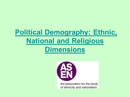 Political Demography: Ethnic, National and Religious DimensionsPolitical Demography: Ethnic, National and Religious Dimensions.